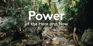 Power of the Here and Now