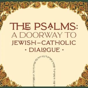 The Psalms: A Doorway to Jewish-Catholic Dialogue